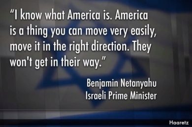 NETANYAHU QUOTE BRAGGING HE EASILY CONTROLS USA IN HAARETZ