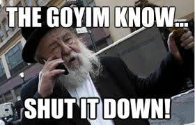 THE GOYIM KNOW SHUT IT DOWN