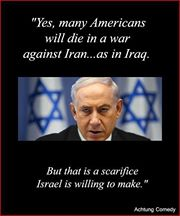 netanyahu quote %22yes many americans will die in a war with iran iraq. But we are willing