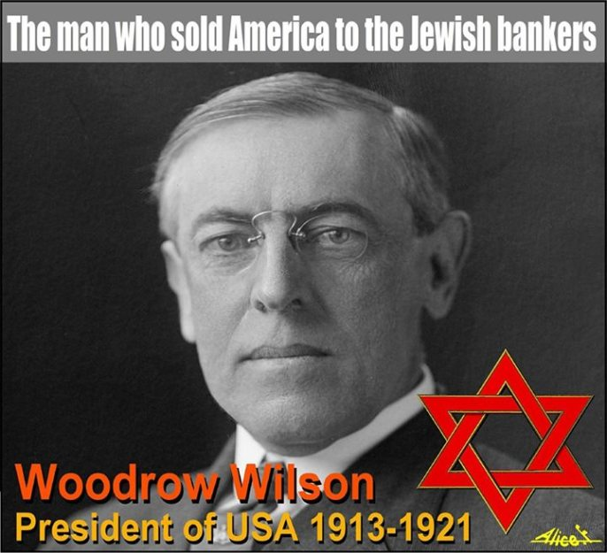 WOODROW WILSON AGENT OF EVIL FOR ROTHSCHILDS JEWISH MAFIA!
