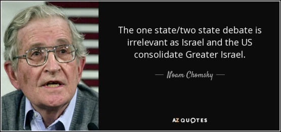 CONFUSING CHOMSKY SEEMS TO LIKE THE IDEA OF GREATER ISRAEL PROJECT