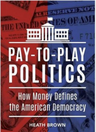 PAY-TO-PLAY POLITICS by Heath Brown